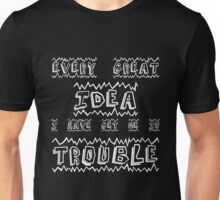 every great idea i have got me in trouble  Unisex T-Shirt