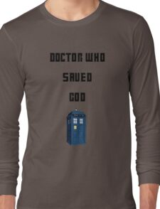 Dr Who Saved God Long Sleeve T-Shirt