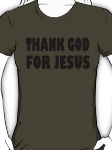 THANK GOD FOR JESUS T-Shirt