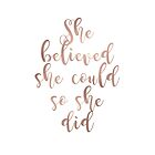 Rose gold she believed by peggieprints
