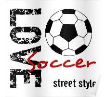 Love Soccer  Street Style  Poster