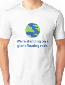 "Funny Earth Life Quote ""We're standing on a giant floating rock."" Unisex T-Shirt"