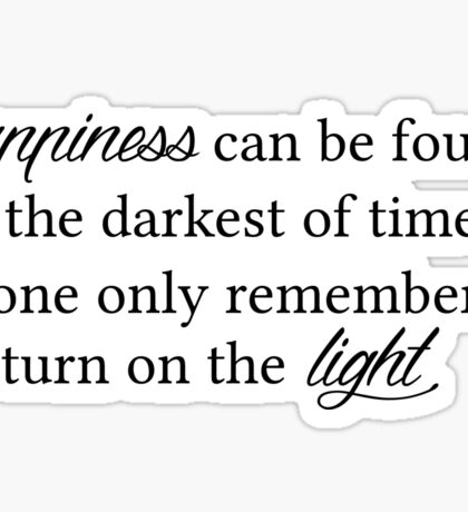 Happiness Can Be Found In The Darkest Of Times Sticker