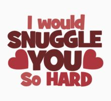 I would snuggle you so hard by Boogiemonst