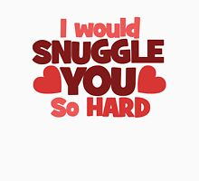 I would snuggle you so hard Womens Fitted T-Shirt