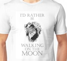 I'd Rather be Walking on the Moon Unisex T-Shirt