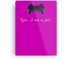 Yes, I am a Girl- (white text) Metal Print