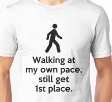 Walking at my own pace, still get 1st place. Unisex T-Shirt