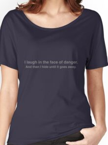 I laugh in the face of danger. And then I hide until it goes away. Women's Relaxed Fit T-Shirt