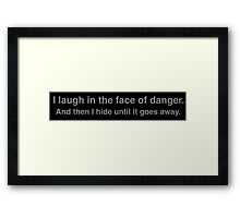 I laugh in the face of danger. And then I hide until it goes away. Framed Print