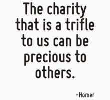 The charity that is a trifle to us can be precious to others. by Quotr