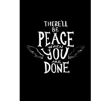 There'll Be Peace When You Are Done Photographic Print
