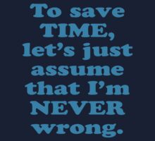 To Save Time, Let's Assume I'm Never Wrong by robotface