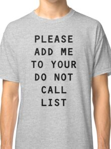 Please add me to your do not call list Classic T-Shirt