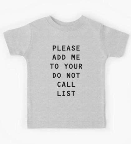 Please add me to your do not call list Kids Tee
