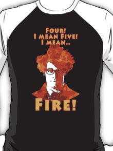 Four, Five, FIRE T-Shirt