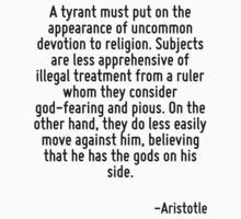 A tyrant must put on the appearance of uncommon devotion to religion. Subjects are less apprehensive of illegal treatment from a ruler whom they consider god-fearing and pious. On the other hand, the by Quotr