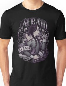 Be afraid Unisex T-Shirt