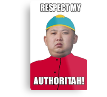 RESPECT MY AUTHORITAH! kartman kim jong un Metal Print