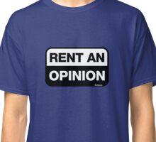 Rent an Opinion Classic T-Shirt