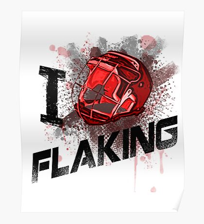 I love Flaking Poster