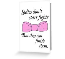 Ladies don't start fights, but they can finish them! Greeting Card