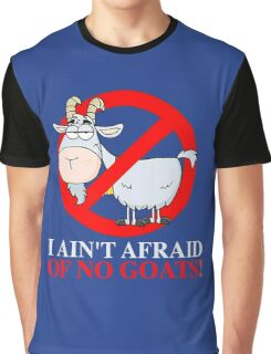 I AIN'T AFRAID OF NO GOATS FUNNY T-SHIRT - Goat Buster Graphic T-Shirt