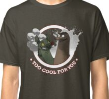 Too Cool for You Classic T-Shirt