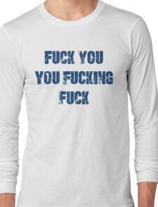 Fuck You You Fucking Fuck Long Sleeve T-Shirt