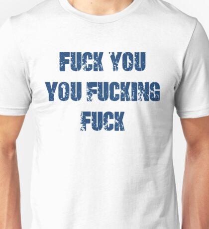 Fuck You You Fucking Fuck Unisex T-Shirt
