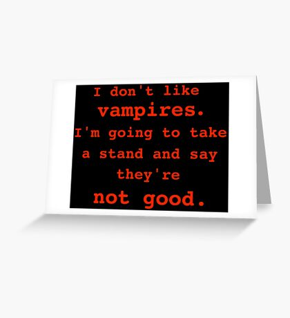 I don't like vampires. Greeting Card