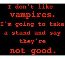 I don't like vampires. Photographic Print