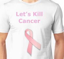 Let's Kill Cancer Unisex T-Shirt