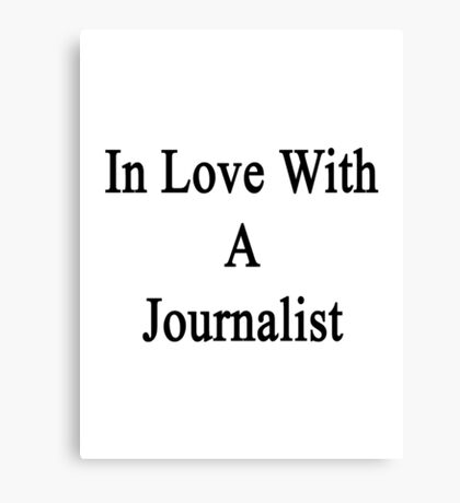 In Love With A Journalist  Canvas Print