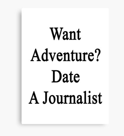 Want Adventure? Date A Journalist  Canvas Print