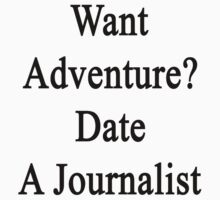 Want Adventure? Date A Journalist  by supernova23