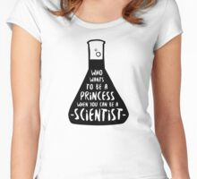 Who wants to be a princess when you can be a scientist Women's Fitted Scoop T-Shirt
