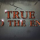 True To The End! by Natasha C