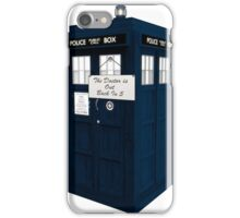 The Doctor is Out Back in 5 II iPhone Case/Skin