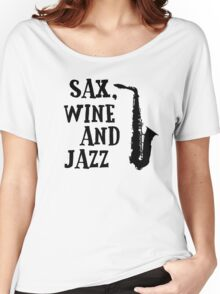 Sax Saxophone Wine Music Cool Chill Out Relax Jazz Blues Rock T-Shirts Women's Relaxed Fit T-Shirt