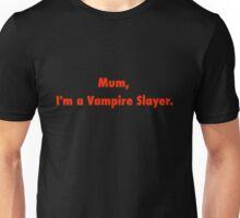 Mum, I'm a Vampire Slayer. Unisex T-Shirt