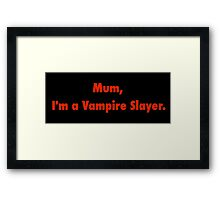 Mum, I'm a Vampire Slayer. Framed Print