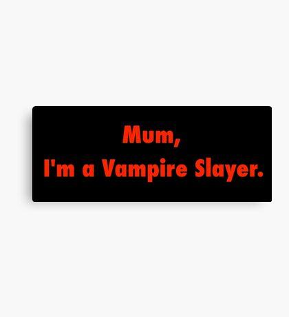 Mum, I'm a Vampire Slayer. Canvas Print