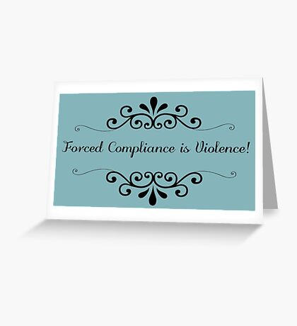 forced compliance is violence Greeting Card