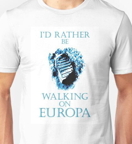 I'd Rather be Walking on Europa Unisex T-Shirt