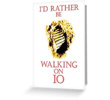 I'd Rather be Walking on Io Greeting Card