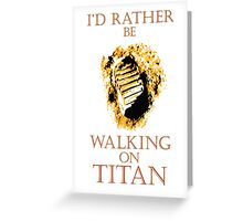 I'd Rather be Walking on Titan Greeting Card
