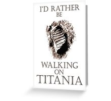 I'd Rather be Walking on Titania Greeting Card
