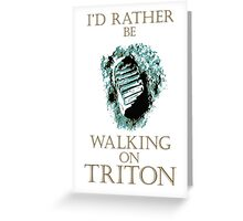 I'd Rather be Walking on Triton Greeting Card