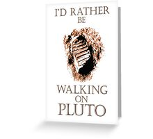 I'd Rather be Walking on Pluto Greeting Card